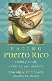 Eating Puerto Rico: A History of Food, Culture, and Identity (Latin America in Translation/en Traducción/em Tradução)