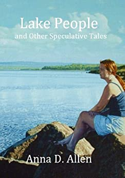 Lake People and Other Speculative Tales by [Allen, Anna D.]