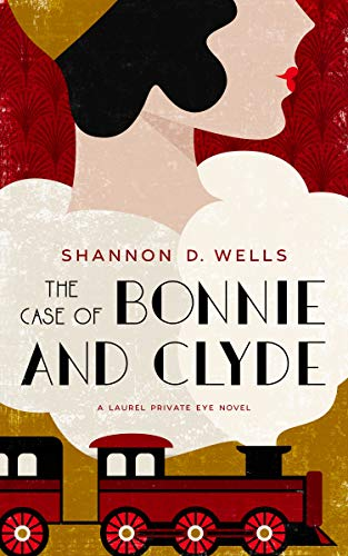 The Case of Bonnie and Clyde: A Laurel Private Eye Mystery by [Wells, Shannon D.]