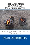 The Amazing Wood-Gas Camping Stove, Paul Andrulis, 1477685065