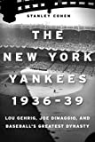 The New York Yankees 1936–39: Lou Gehrig, Joe DiMaggio, and Baseball's Greatest Dynasty