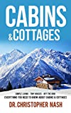 Cabins & Cottages: Simple Living, Tiny Houses, Off The Grid, Everything You Need To Know About Cabins & Cottages (Cabins, Cottages, Tiny Homes, Shipping Container Homes, Small Houses)
