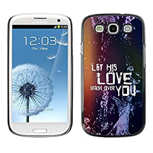 Jesus Designs Slim Case Cover Bible Series Samsung Galaxy S3 III i9300 / LET HIS LOVE WASH OVER YOU /