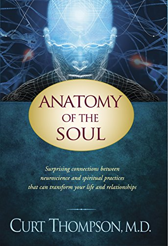 Anatomy of the Soul: Surprising Connections between Neuroscience and Spiritual Practices That Can Transform Your Life and Relationships (Best Clinical Neuropsychology Programs)