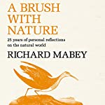 A Brush with Nature: 25 Years of Personal Reflections on Nature | Richard Mabey