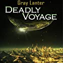 Deadly Voyage: Logan Ryvenbark's Saga, Book 1 Audiobook by Grey Lanter Narrated by Steve White