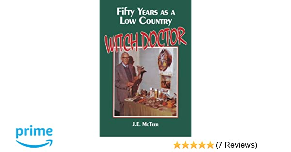 Fifty Years as a Low Country Witch Doctor: J  E  McTeer