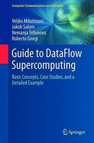 Guide to DataFlow Supercomputing: Basic Concepts, Case Studies, and a Detailed Example (Computer Communications and Networks) by Milutinovic, Veljko, Salom, Jakob, Trifunovic, Nemanja, Gior (2015) Hardcover