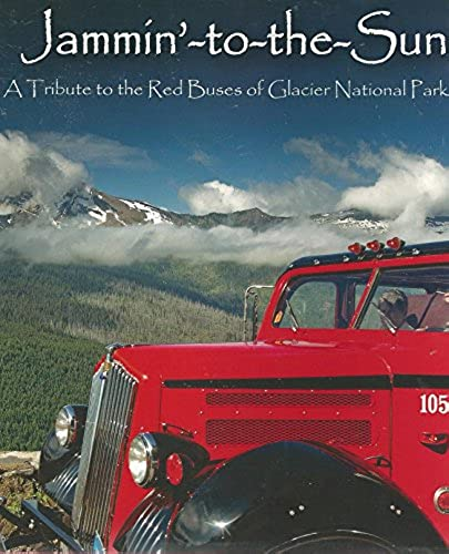 Jammin'-to-the-Sun: A Tribute to the Red Buses of Glacier National Park, Bret Bouda