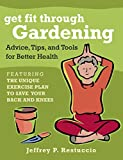 Get Fit Through Gardening: Advice, Tips, and Tools for Better Health