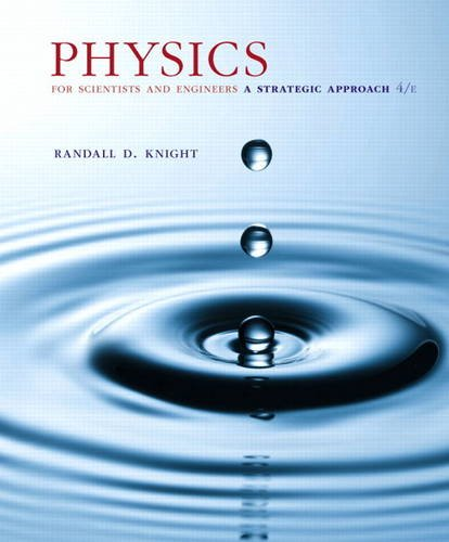 134081498 - Physics for Scientists and Engineers: A Strategic Approach, Standard Edition (Chs 1-36) (4th Edition)