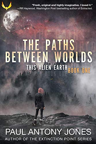 The Paths Between Worlds: (This Alien Earth Book 1) by [Jones, Paul Antony]