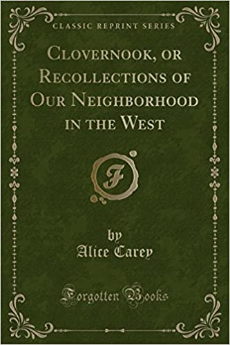 Clovernook, or Recollections of Our Neighborhood in the West (Classic Reprint)