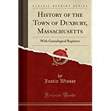 History of the Town of Duxbury, Massachusetts: With Genealogical Registers (Classic Reprint)