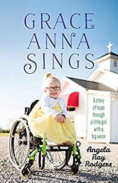 Grace Anna Sings: A Story of Hope through a Little Girl with a Big Voice