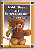 img - for Teddy Bears Are Better Than Men Because ... by Ivory Tower Pub Co Inc (1990-05-03) book / textbook / text book