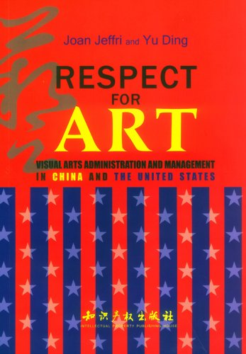 Respect for Art: Visual Arts administration and Management in China and the United States PDF