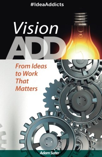 Vision ADD: From Ideas to Work That Matters ebook