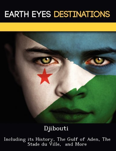 Djibouti: Including its History, The Gulf of Aden, The Stade du Ville, and More by Renee Browning (2012-08-02)