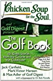 chicken soup for golfers soul - Chicken Soup for the Soul: The Golf Book: 101 Great Stories from the Course and the Clubhouse