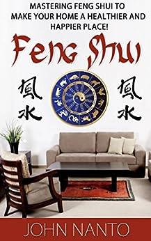 Feng Shui Mastering Feng Shui To Make You Home A