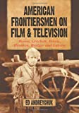 American Frontiersmen on Film and Television, Ed Andreychuk, 0786464119