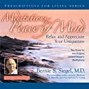 Meditations for Peace of Mind: Relax and Appreciate Your Uniqueness Speech by Bernie S. Siegel Narrated by Bernie S. Siegel