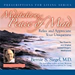 Meditations for Peace of Mind: Relax and Appreciate Your Uniqueness | Bernie S. Siegel