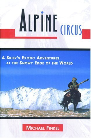 Alpine Circus: A Skier's Exotic Adventures at the Snowy Edge of the World Hardcover October 1, 1999
