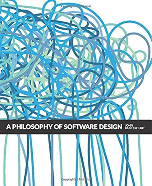 A Philosophy Of Software Design 9781732102200 Computer Science Books Amazon Com
