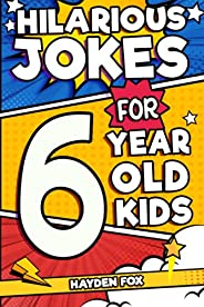 Hilarious Jokes For 6 Year Old Kids: An Awesome LOL Joke Book For Kids Filled With Tons of Tongue Twisters, Ri
