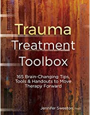 Trauma Treatment Toolbox: 165 Brain-Changing Tips, Tools & Handouts to Move Therapy Forward