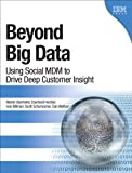 Beyond Big Data : Using Social MDM to Drive Deep Customer Insight, Oberhofer, Martin and Hechler, Eberhard, 013350980X