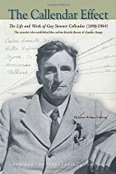 The Callendar Effect: The Life and Work of Guy Stewart Callendar (1898-1964), The Scientist Who Established the Carbon Dioxide Theory of Climate Change (Historical Monographs)