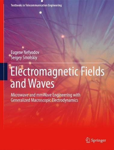 Electromagnetic Fields and Waves: Microwave and mmWave Engineering with Generalized Macroscopic Electrodynamics (Textbooks in Telecommunication Engineering)