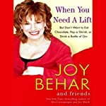 When You Need a Lift: But Don't Want to Eat Chocolate, Pay a Shrink, or Drink a Bottle of Gin | Joy Behar