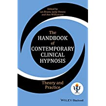 The Handbook of Contemporary Clinical Hypnosis: Theory and Practice