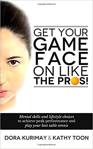 Mental Skills And Lifestyle Choices To Achieve Peak Performance And Play Your Best Table Tennis Get Your Game Face On Like The Pros!