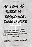 As long as there is resistance, there is hope: Essays on the Hong Kong freedom struggle in the post-Umbrella Movement…