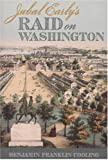 Jubal Early's Raid on Washington (Fire Ant Books)