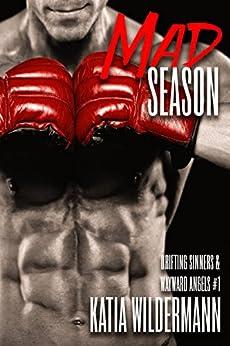 Mad Season: A Dirty-Sweet, Blunt Erotica Novella (Drifting Sinners & Wayward Angels Book 1) by [Wildermann, Katia]