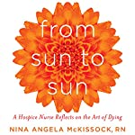 From Sun to Sun: A Hospice Nurse Reflects on the Art of Dying | Nina Angela McKissock