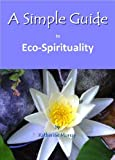 A Simple Guide to Eco-Spirituality, Katherine Murray, 1935462512