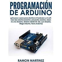 Programación de Arduino: Guía paso a paso para dominar el hardware y el software de Arduino (Arduino, proyectos Arduino Arduino uno Arduino Arduino starter kit, ide, yun Arduino (Spanish Edition)