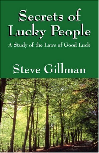 Secrets of Lucky People: A Study of the Laws of Good Luck