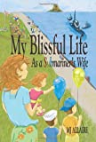 My Blissful Life As a Submariner's Wife, M. J. Allaire, 0981936806