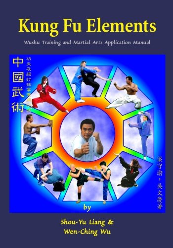 Kung Fu Elements: Wushu Training and Martial Arts Application Manual