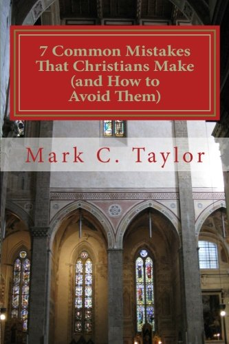 7 Common Mistakes That Christians Make (and How to Avoid Them): Commentary and Selected Sermons