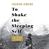 To Shake the Sleeping Self: A Journey from Oregon to Patagonia, and a Quest for a Life with No Regret Pdf Epub Mobi