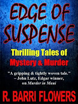 Edge of Suspense: Thrilling Tales of Mystery & Murder by [Flowers, R. Barri]